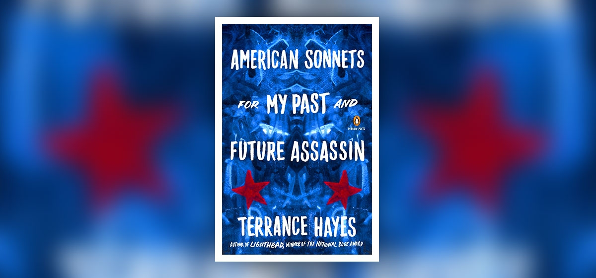 "Terrance Hayes Tackles Current Life in ""American Sonnets for My Past and Future Assassin"""