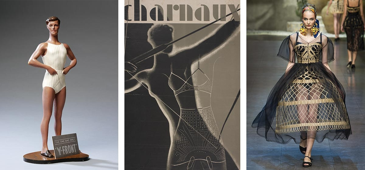 Left: Display figure and advertising card for Jockey® Y-front pants, 1950s, © Victoria and Albert Museum, London. Middle: Advertising poster for the Charnaux Patent Corset Co. Ltd Hans Schleger (1898–1976) Britain, about 1936 Reproduction of offset lithography on paper V&A: AAD/2008/11/3/161/173 © Hans Schleger Estate. Right: Wicker dress by Dolce & Gabbana, Spring/Summer 2013