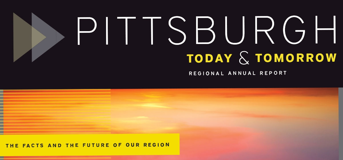 Pittsburgh Today & Tomorrow 2014 Regional Annual Report