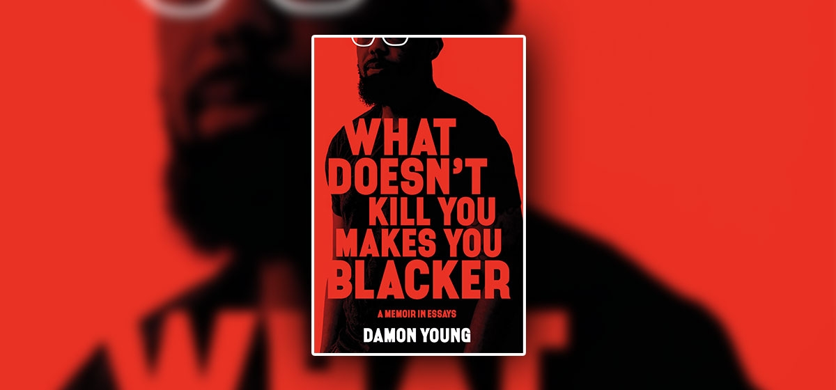 """What Doesn't Kill You Makes You Blacker"" by Damon Young. Ecco/HarperCollins ($27.99)"