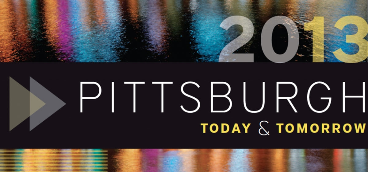 Pittsburgh Today and Tomorrow 2013