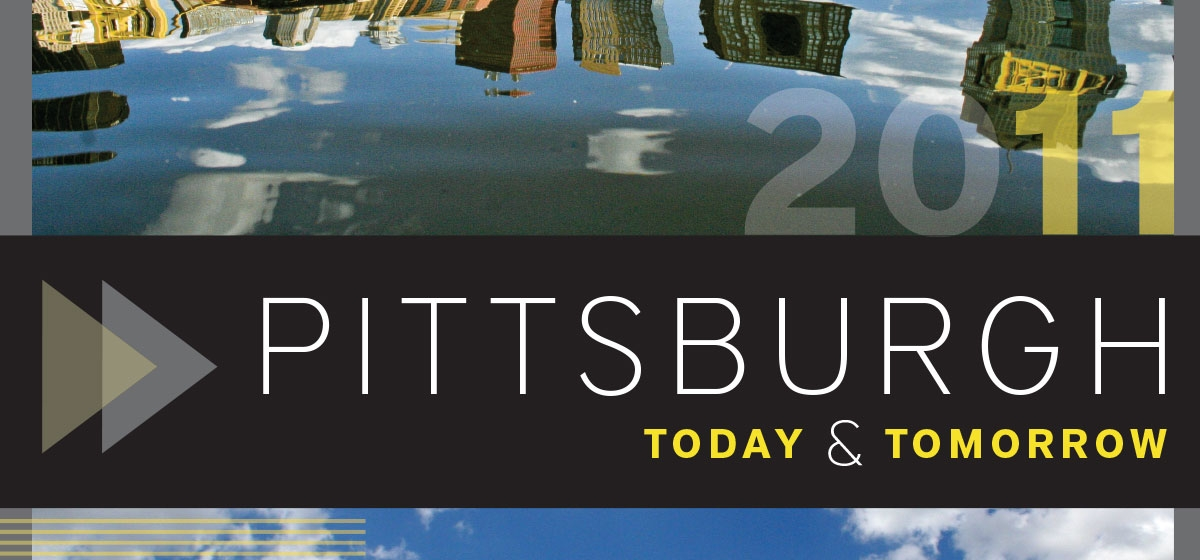 Pittsburgh Today & Tomorrow Report 2011